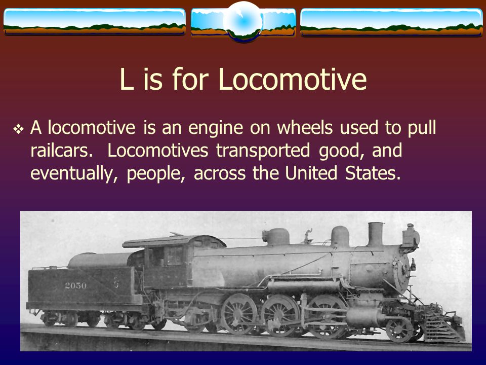 L is for Locomotive