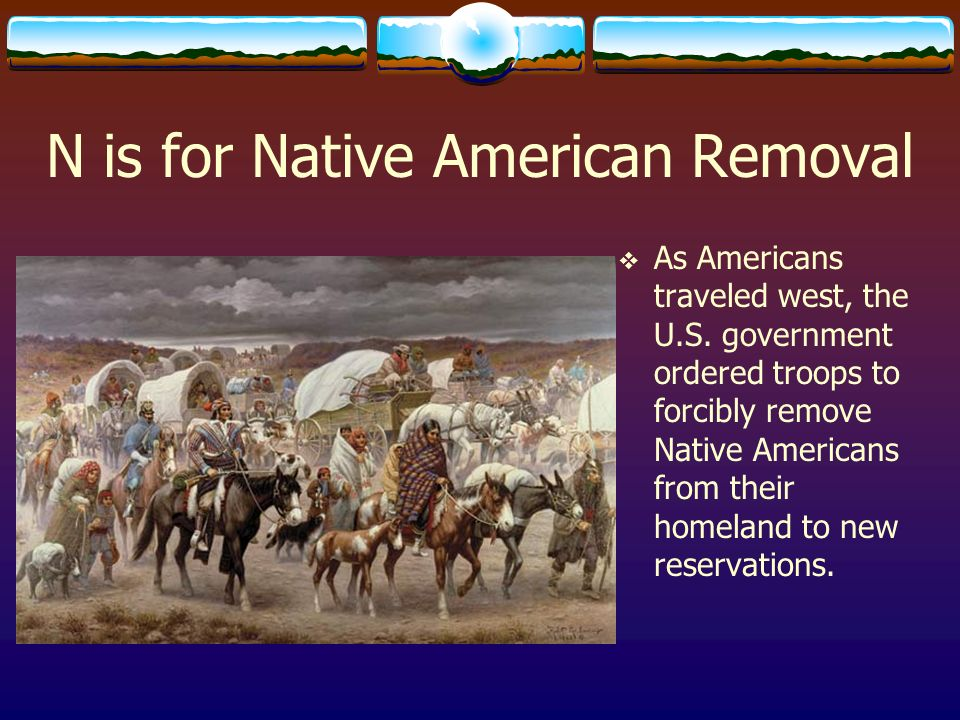 N is for Native American Removal