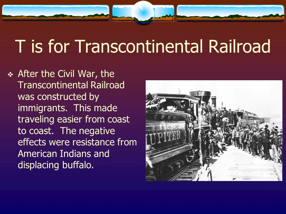 T is for Transcontinental Railroad