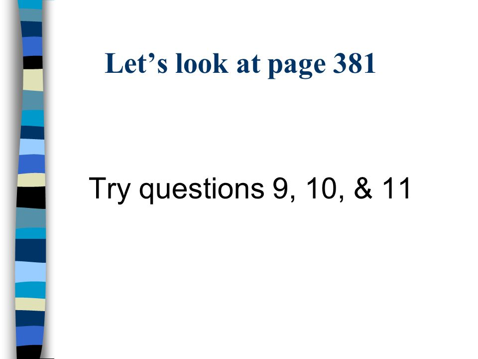 Let's look at page 381 Try questions 9, 10, & 11