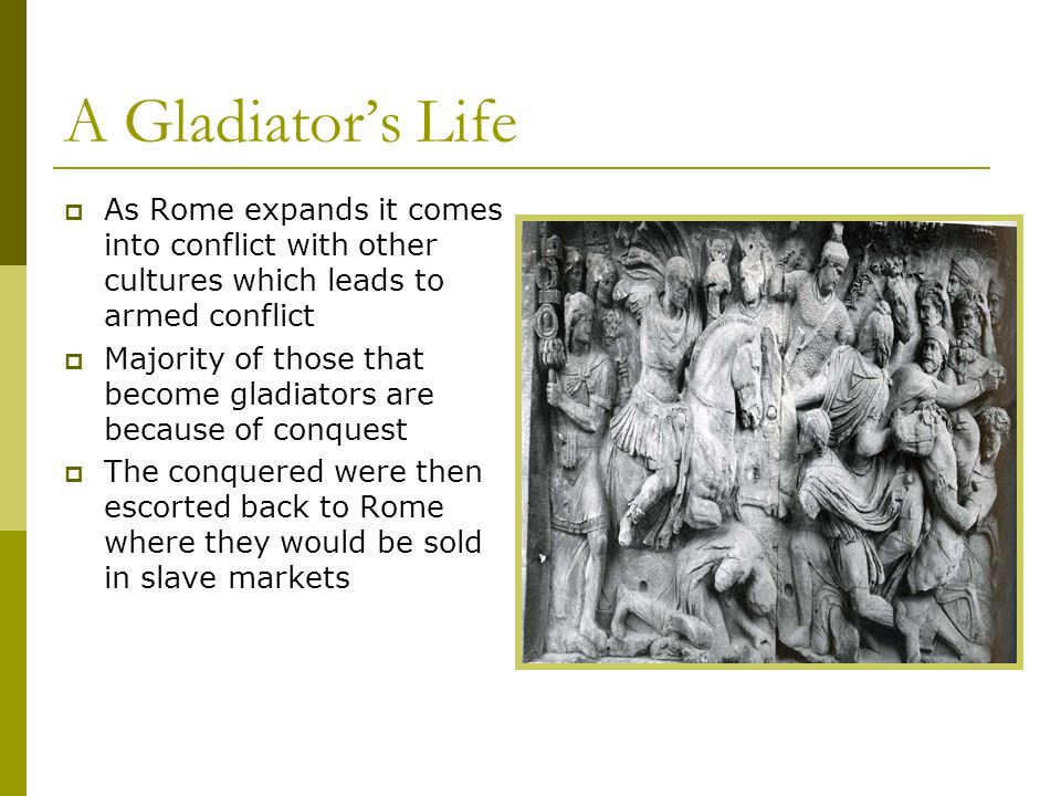 A Gladiator's LifeAs Rome expands it comes into conflict with other cultures which leads to armed conflict.