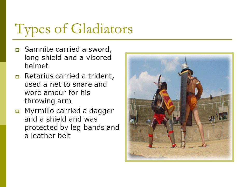 Types of GladiatorsSamnite carried a sword, long shield and a visored helmet.
