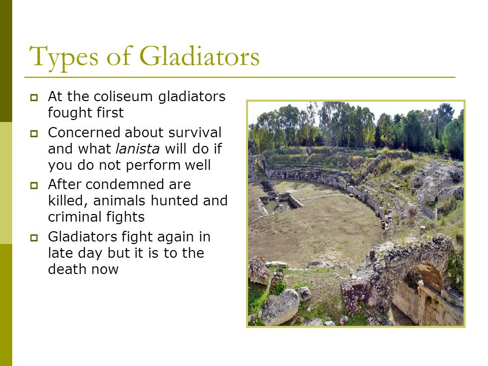 Types of Gladiators At the coliseum gladiators fought first