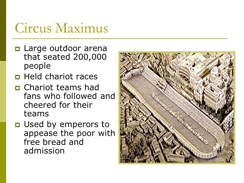Circus Maximus Large outdoor arena that seated 200,000 people