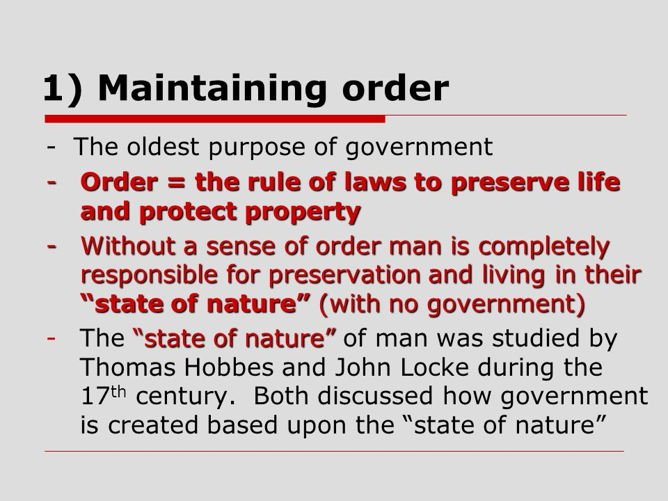 1) Maintaining order - The oldest purpose of government