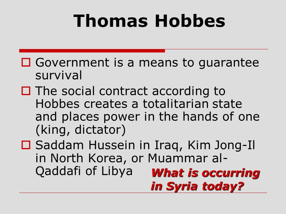 Thomas Hobbes Government is a means to guarantee survival