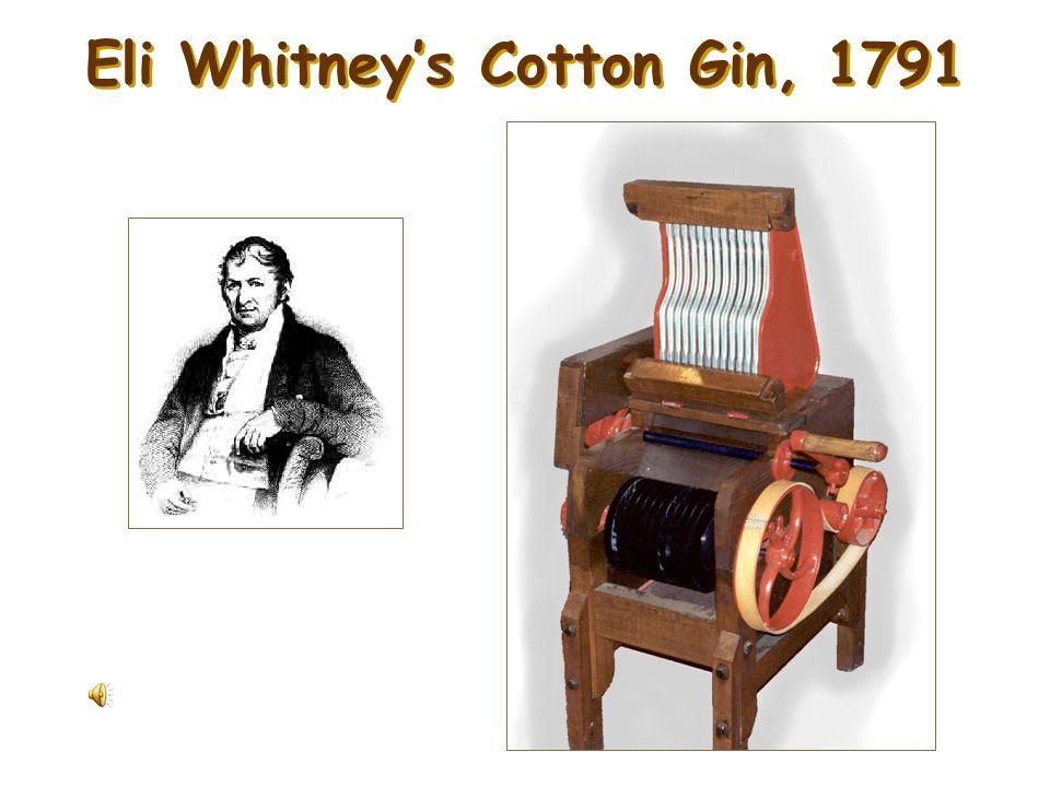 Eli Whitney's Cotton Gin, 1791