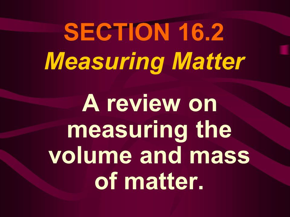 SECTION 16.2 Measuring Matter