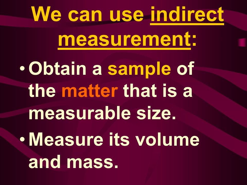 We can use indirect measurement: