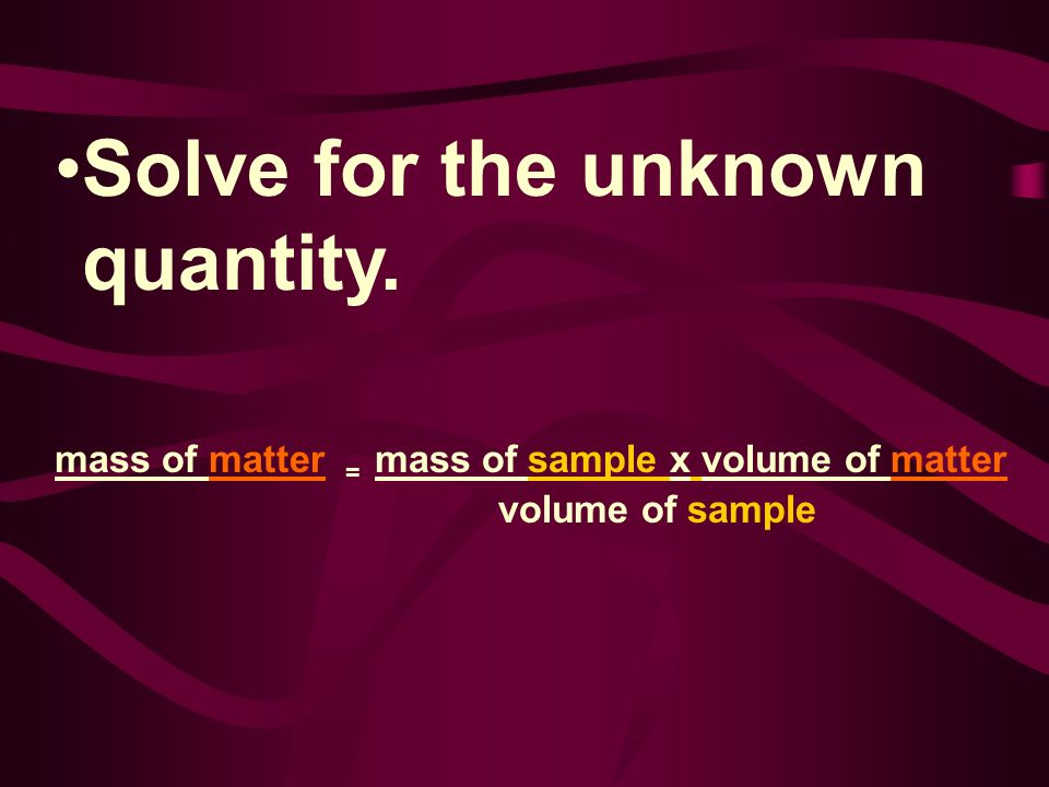 Solve for the unknown quantity.