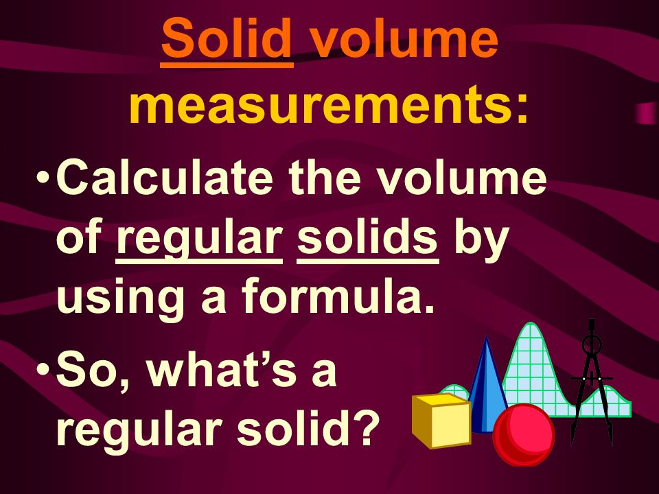 Solid volume measurements: