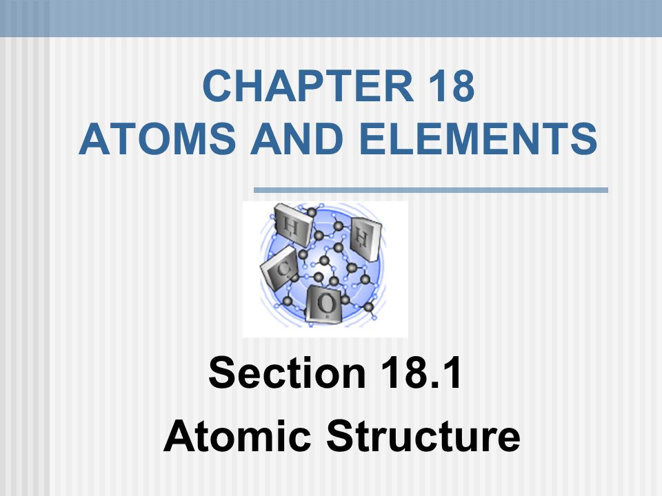 CHAPTER 18 ATOMS AND ELEMENTS
