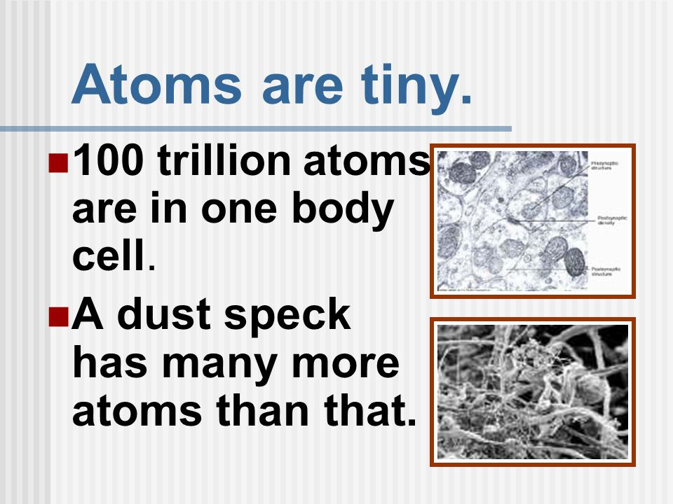 Atoms are tiny. A dust speck has many more atoms than that.