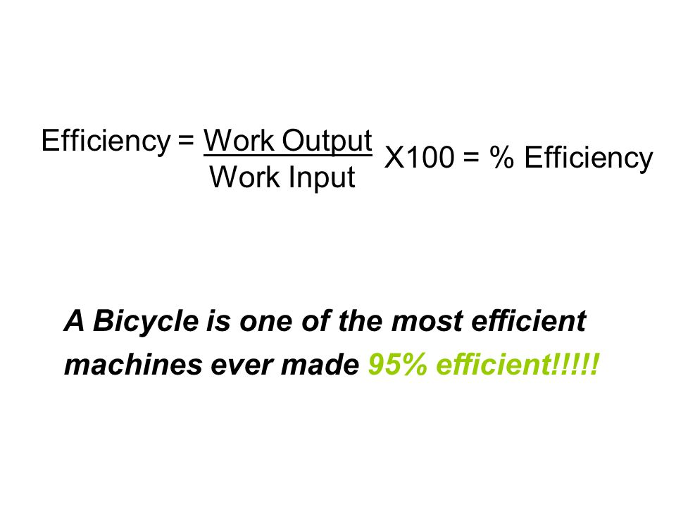 Efficiency = Work Output Work Input