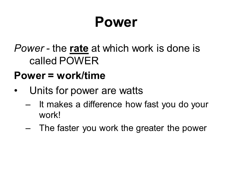 Power Power - the rate at which work is done is called POWER