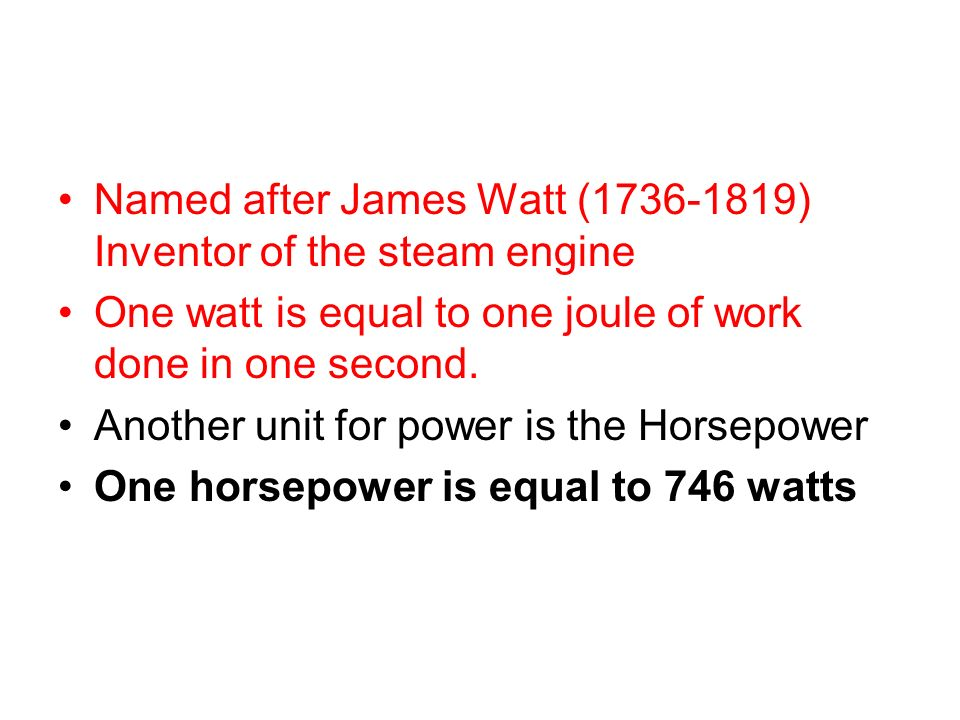 Named after James Watt (1736-1819) Inventor of the steam engine