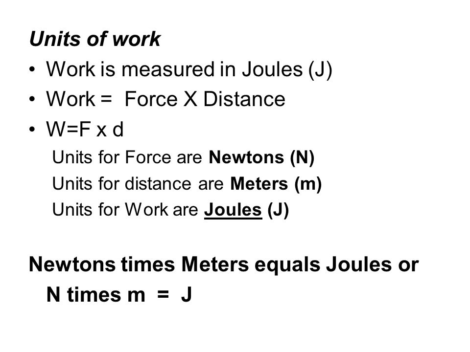 Work is measured in Joules (J) Work = Force X Distance W=F x d