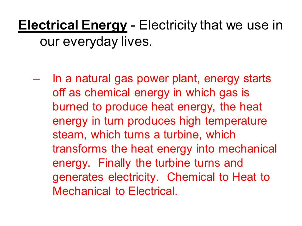 Electrical Energy - Electricity that we use in our everyday lives.