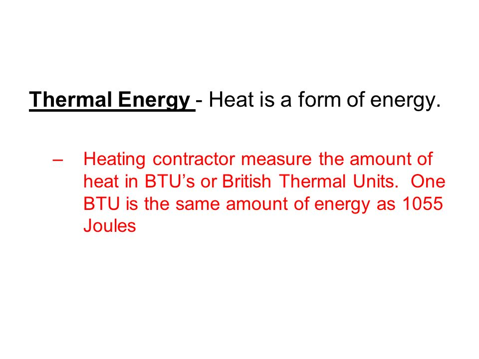Thermal Energy - Heat is a form of energy.