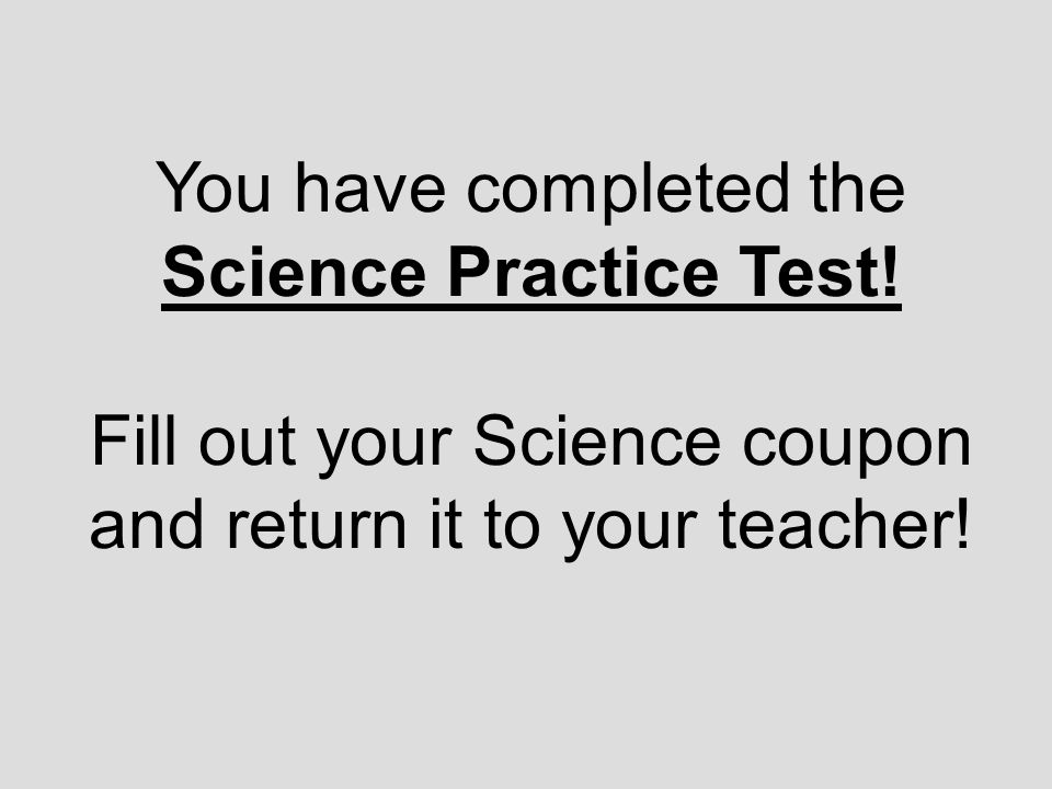 Fill out your Science coupon and return it to your teacher!