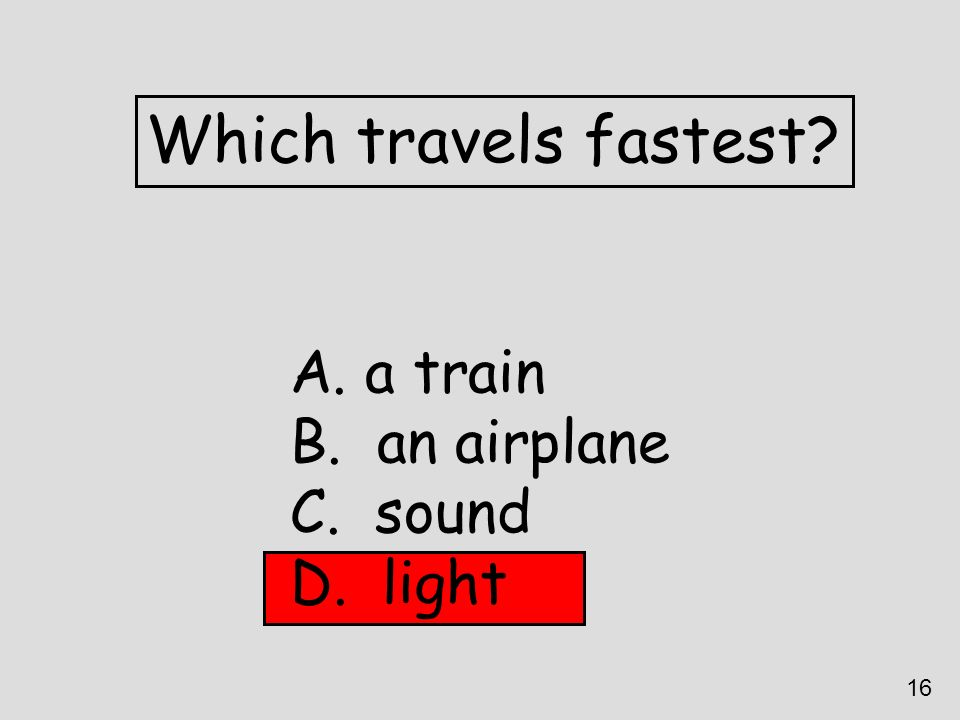 Which travels fastest a train an airplane sound light 16