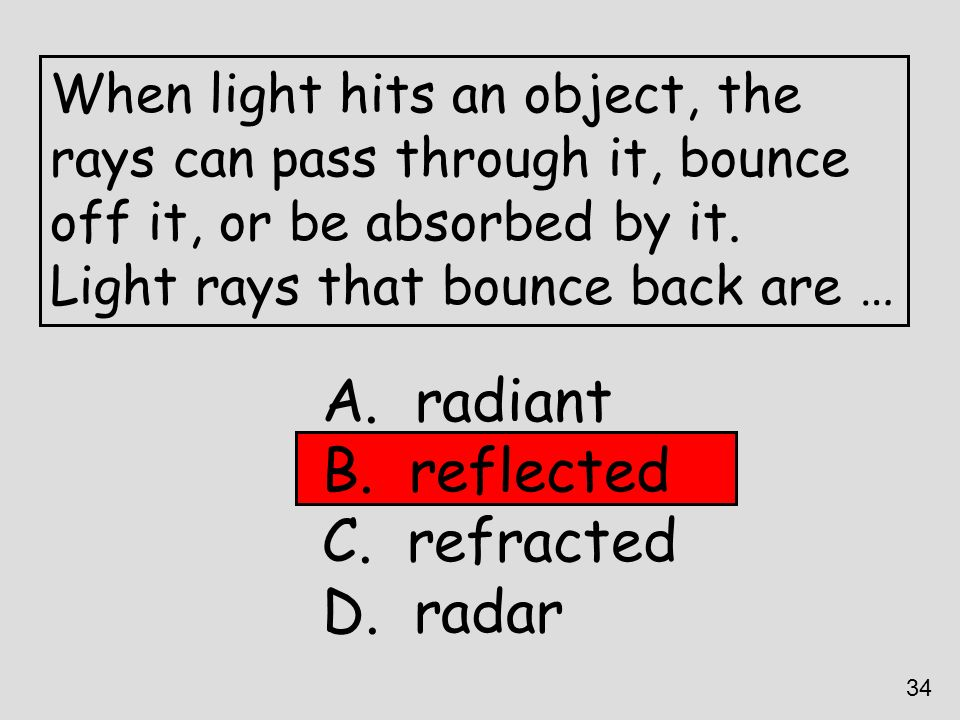 radiant reflected refracted radar When light hits an object, the