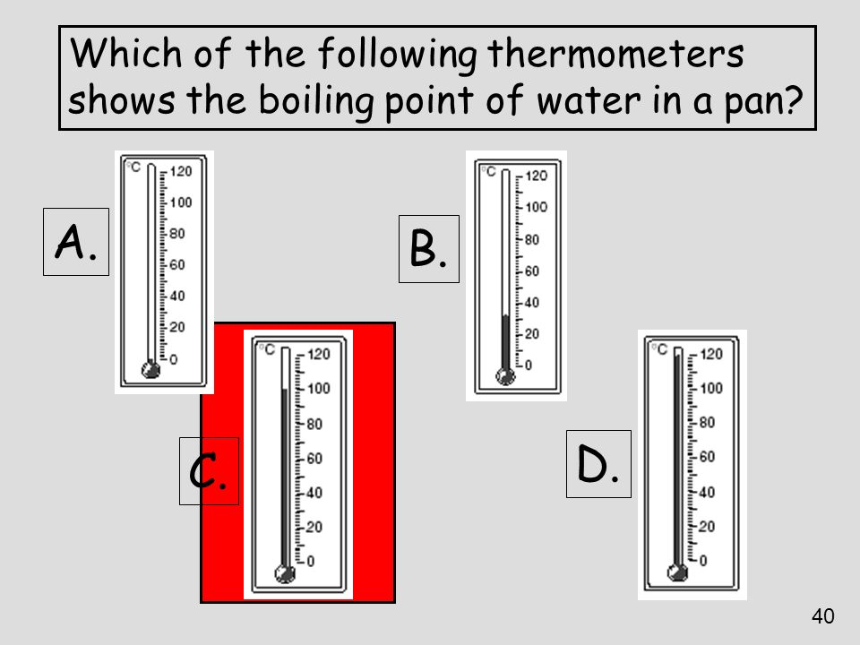 A. B. D. C. Which of the following thermometers