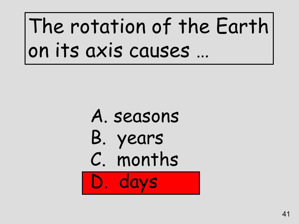 The rotation of the Earth on its axis causes …