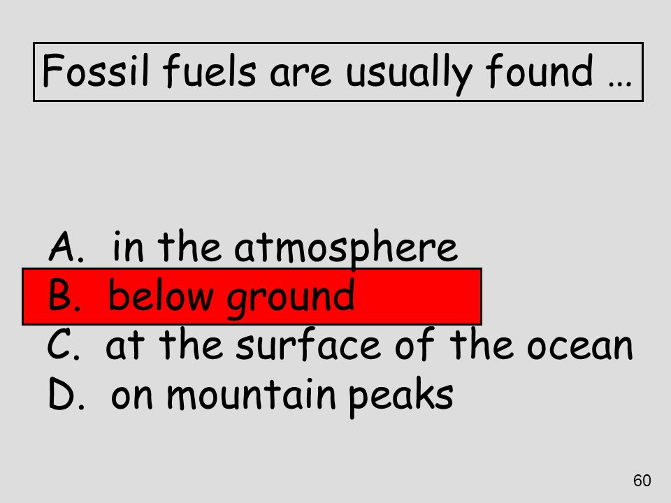 Fossil fuels are usually found …