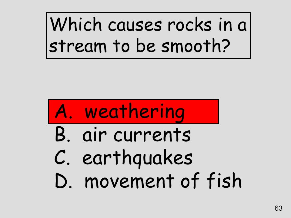 weathering air currents earthquakes movement of fish