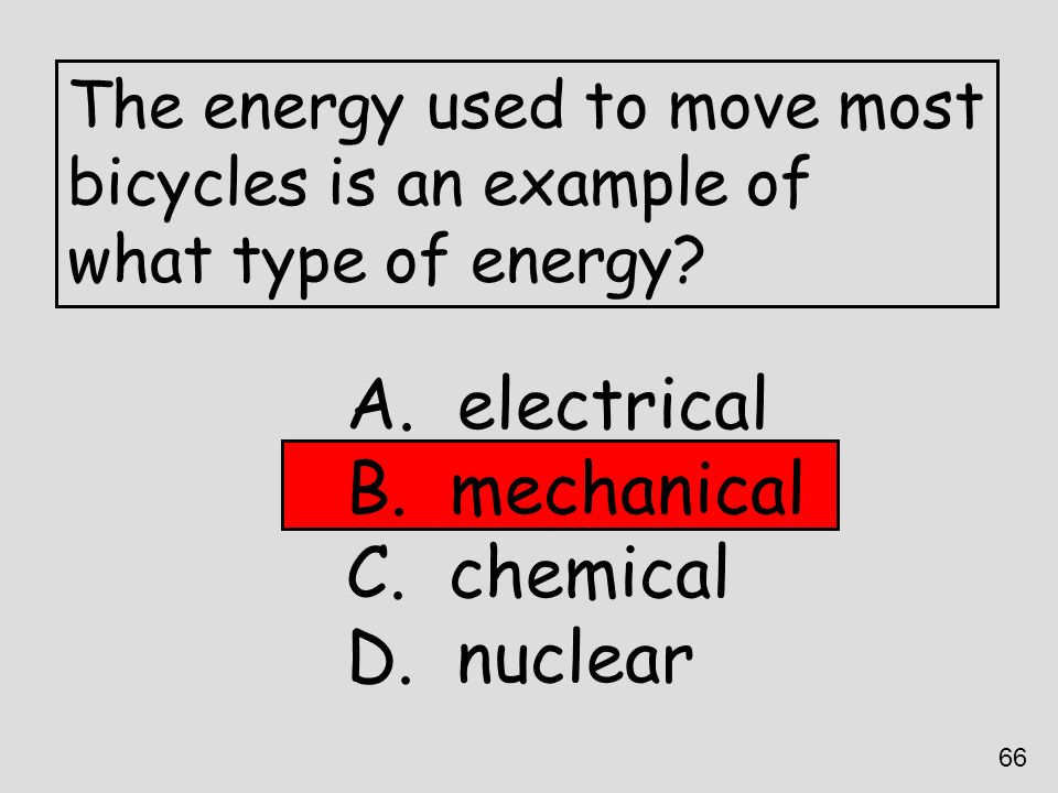 electrical mechanical chemical nuclear The energy used to move most