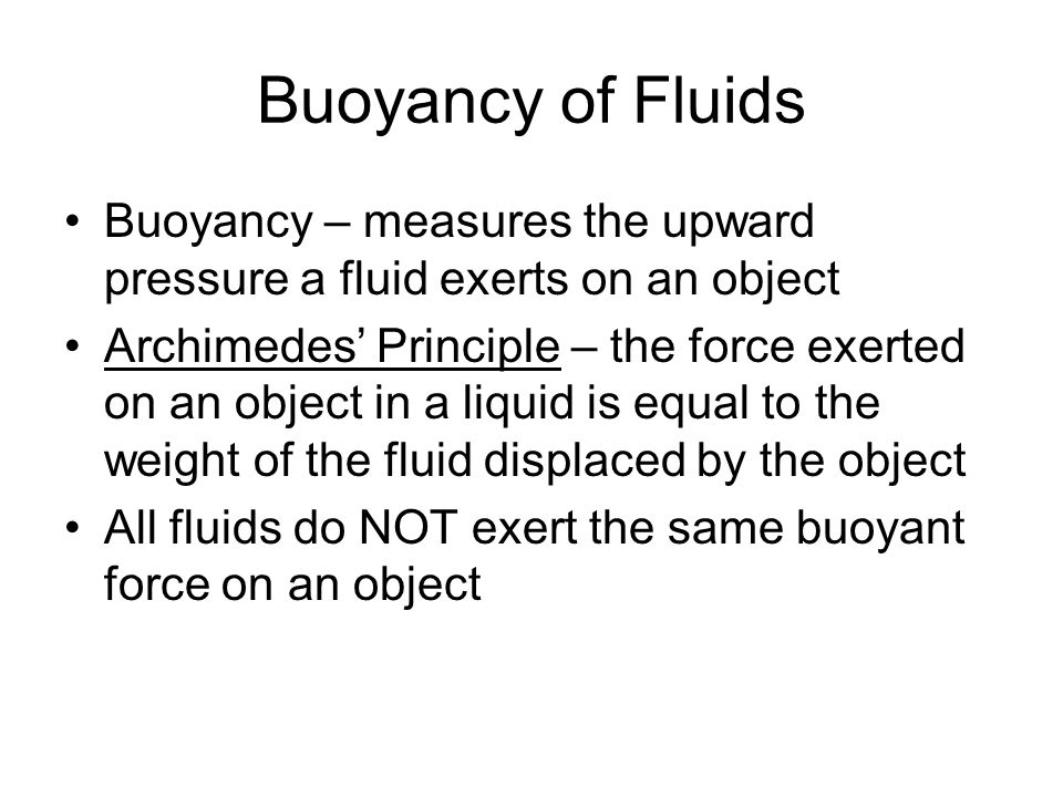Buoyancy of Fluids Buoyancy – measures the upward pressure a fluid exerts on an object.
