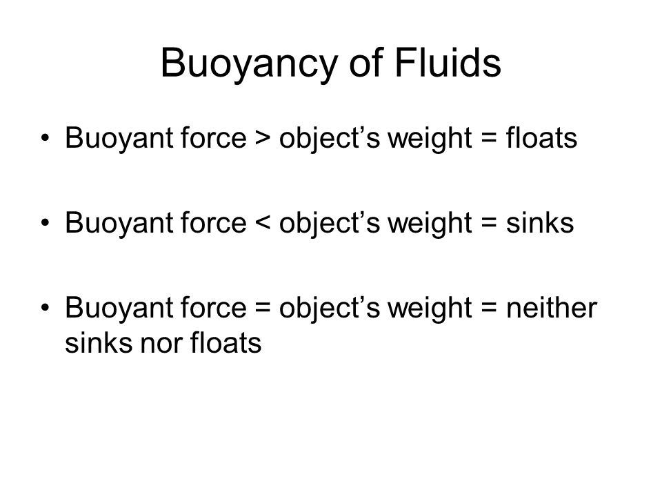 Buoyancy of Fluids Buoyant force > object's weight = floats