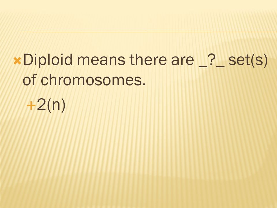 Diploid means there are _ _ set(s) of chromosomes.