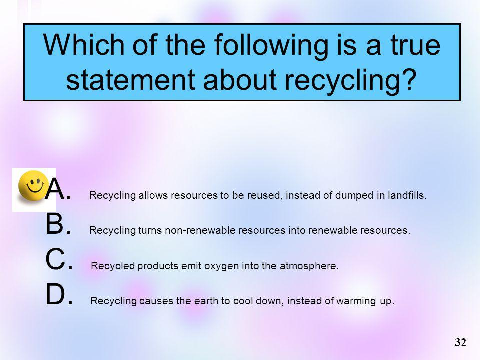 Which of the following is a true statement about recycling