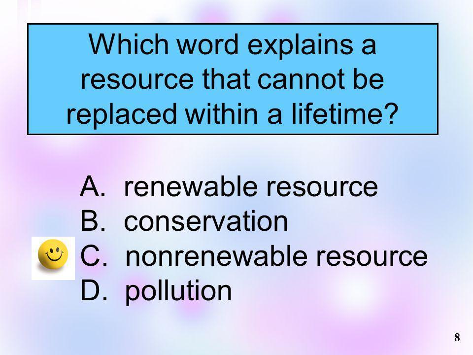 nonrenewable resource D. pollution