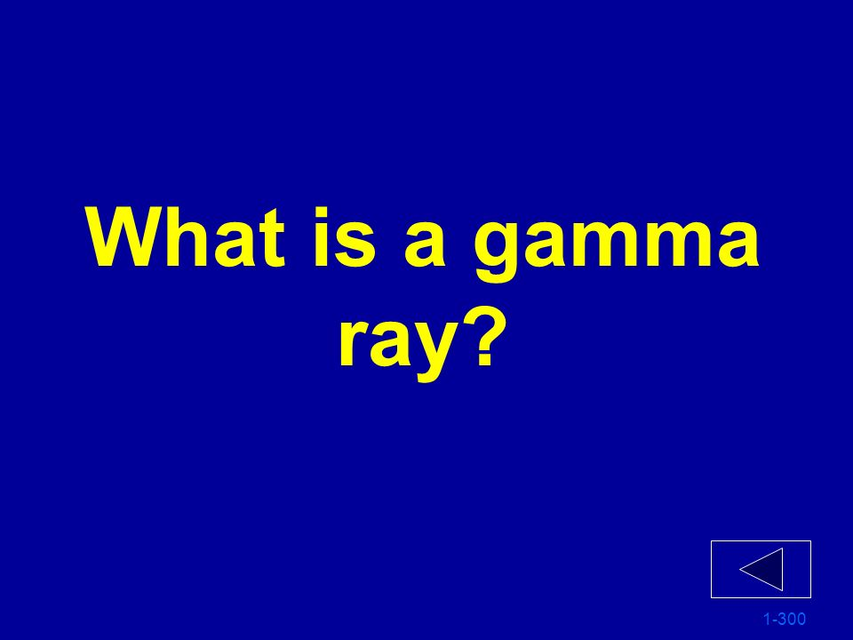 What is a gamma ray 1-300