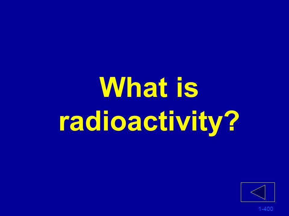 What is radioactivity 1-400
