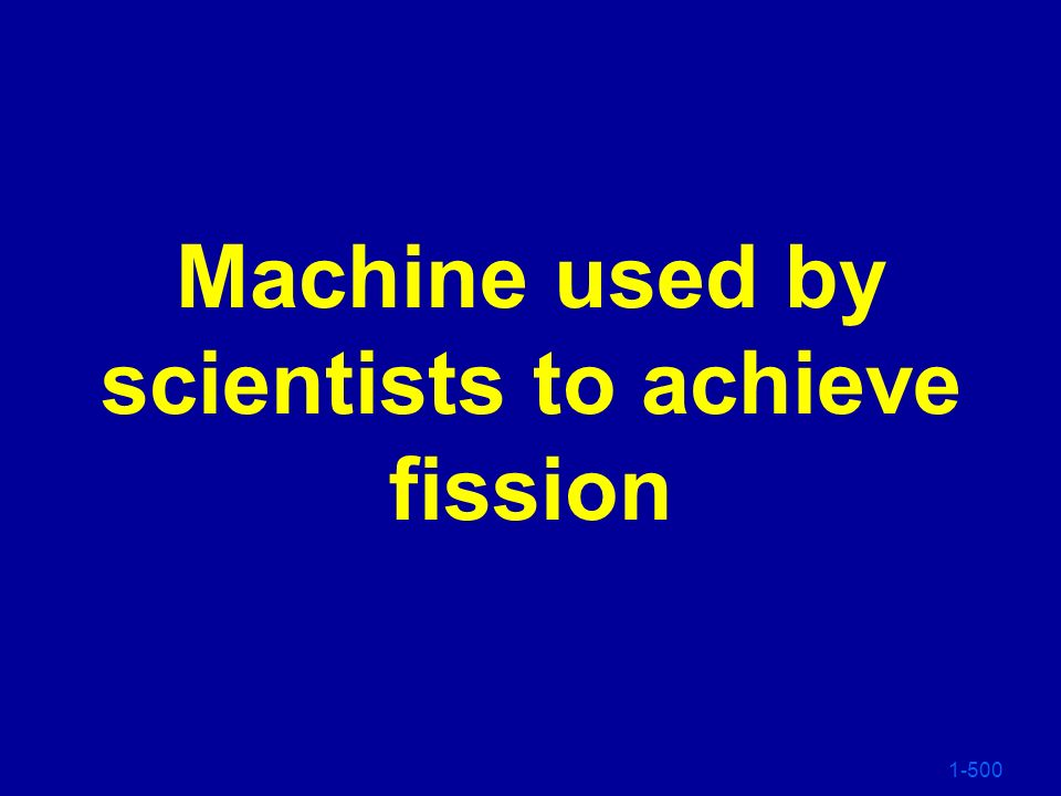 Machine used by scientists to achieve fission