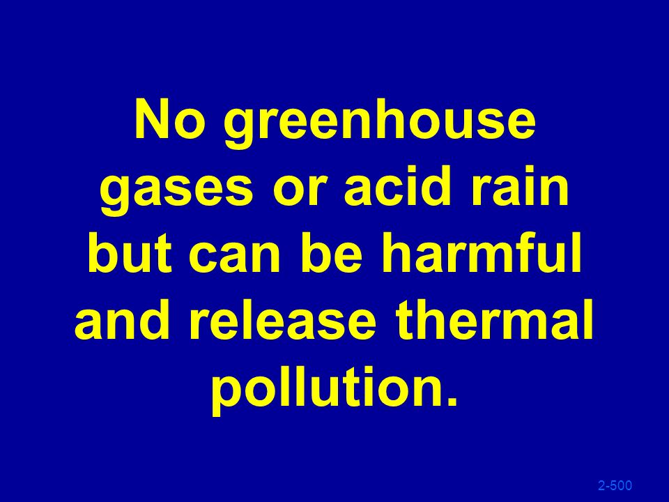 No greenhouse gases or acid rain but can be harmful and release thermal pollution.