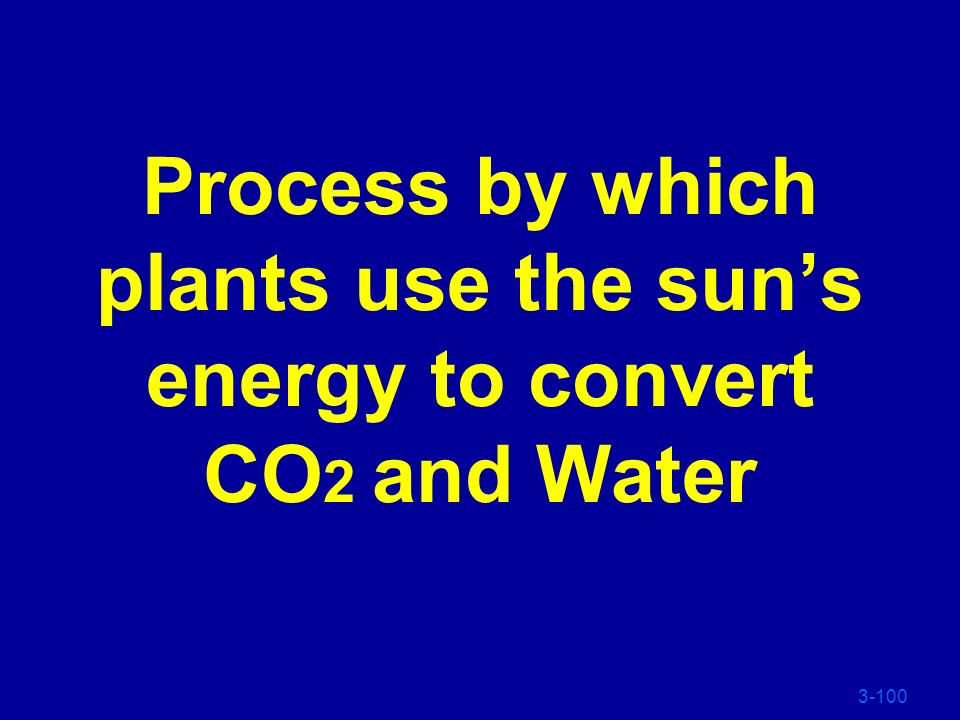 Process by which plants use the sun's energy to convert CO2 and Water