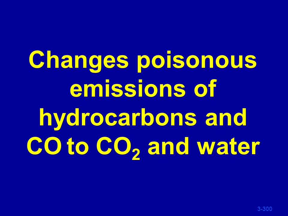 Changes poisonous emissions of hydrocarbons and CO to CO2 and water