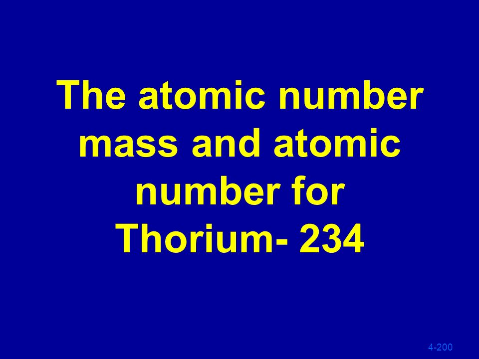 The atomic number mass and atomic number for Thorium- 234
