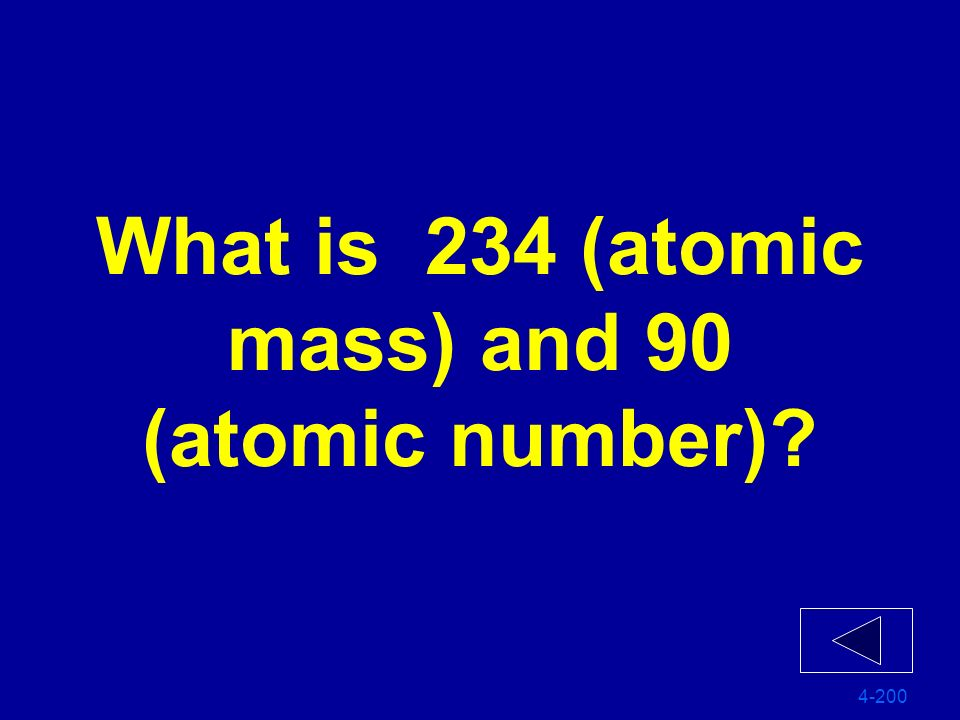 What is 234 (atomic mass) and 90 (atomic number)
