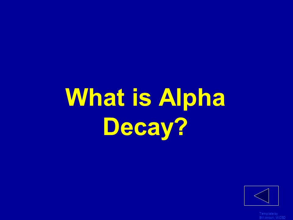 What is Alpha Decay Template by Bill Arcuri, WCSD