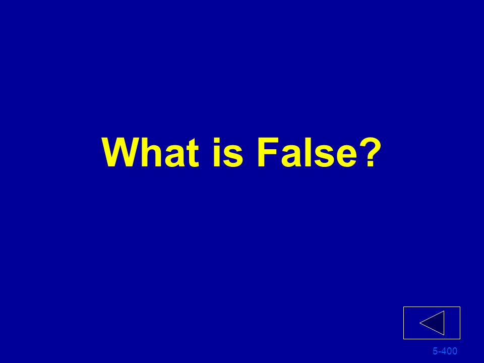 What is False 5-400