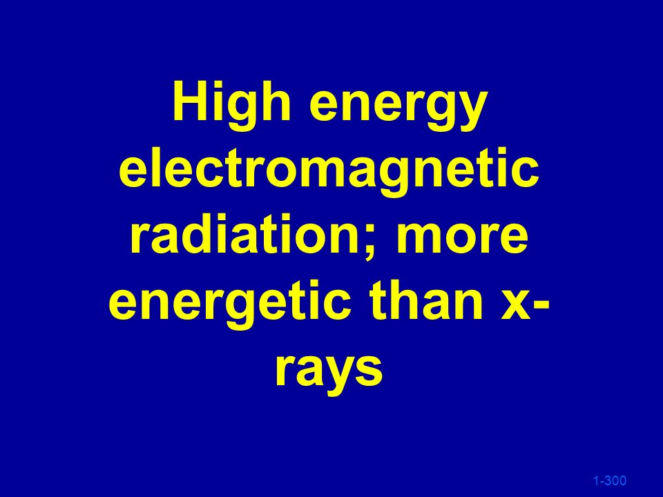 High energy electromagnetic radiation; more energetic than x-rays