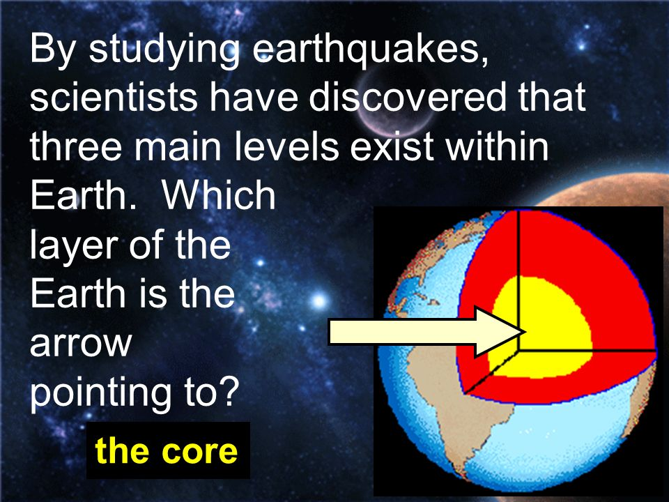 By studying earthquakes, scientists have discovered that