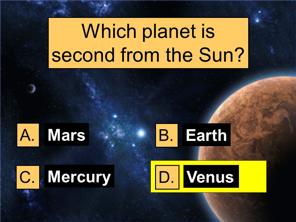 Which planet is second from the Sun A. Mars B. Earth C. Mercury D.