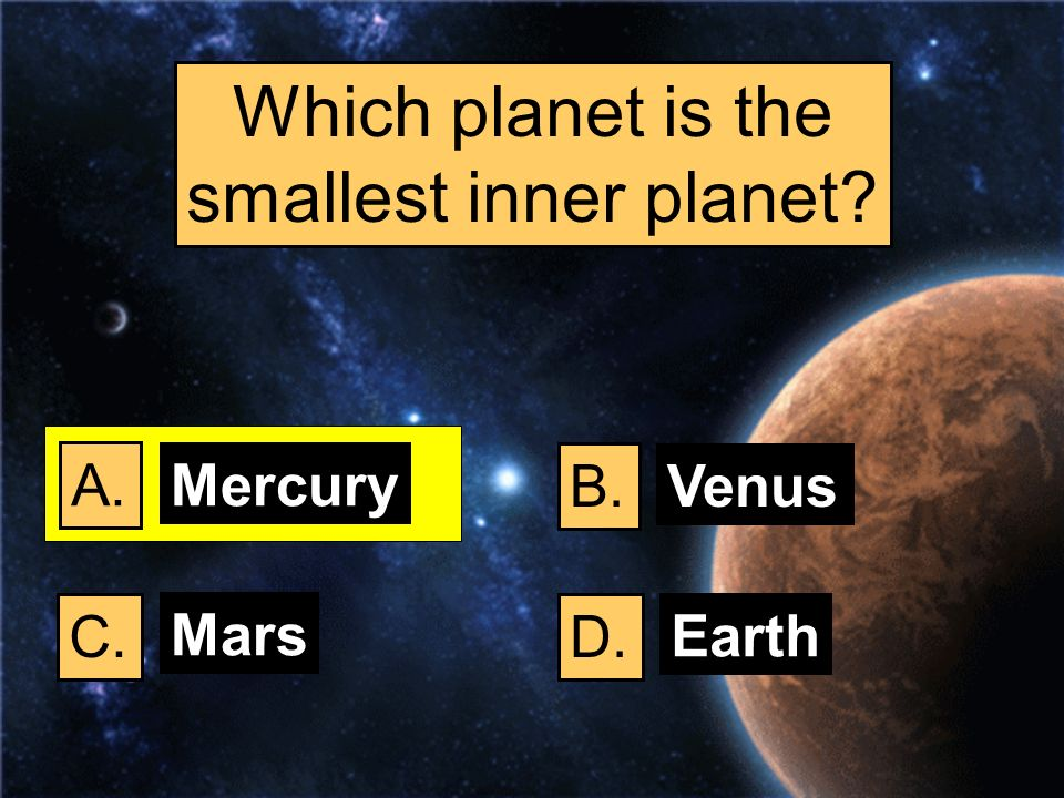 Which planet is the smallest inner planet A. Mercury B. Venus C. Mars